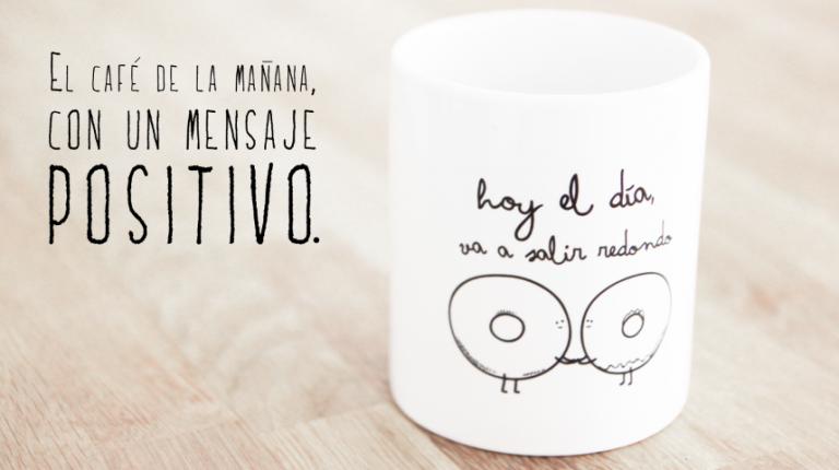 Hoy el día va a salir redondo, una taza para alegrar tus cafés mañaneros