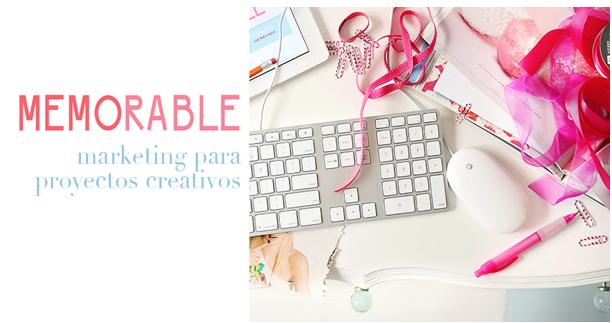 Querido emprendedor, este post te va a interesar. Memorable: marketing para proyectos creativos.