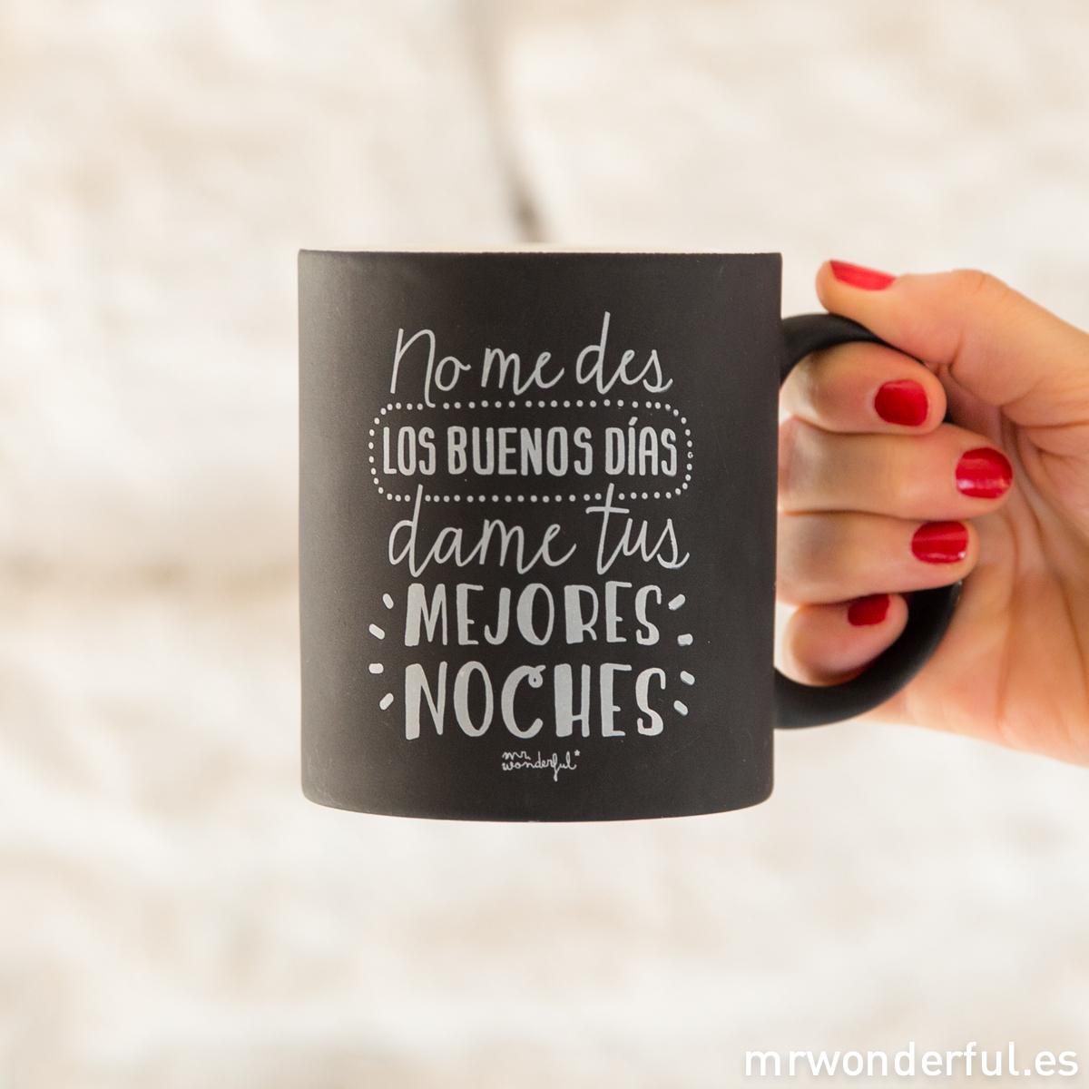 mrwonderful_8436547191451_WON-197_TAZA_Taza-Negra_No-me-des-los-buenso-dias-dame-tus-mejores-noches-102